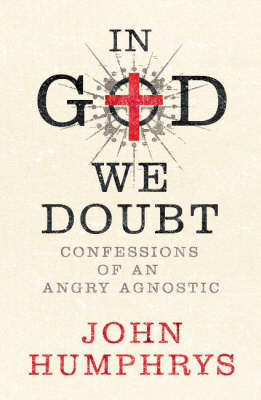 Confessions of a Failed Atheist by John Humphreys