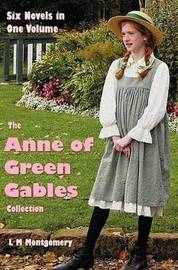 The Anne of Green Gables Collection by Lucy Montgomery