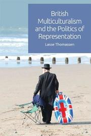 British Multiculturalism and the Politics of Representation by Lasse Thomassen