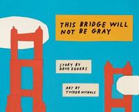 This Bridge Will Not Be Gray by Dave Eggers image