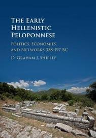 The Early Hellenistic Peloponnese by Graham Shipley