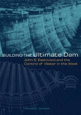 Building the Ultimate Dam by Donald C Jackson image