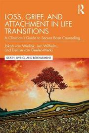 Loss, Grief, and Attachment in Life Transitions by Jakob van Wielink