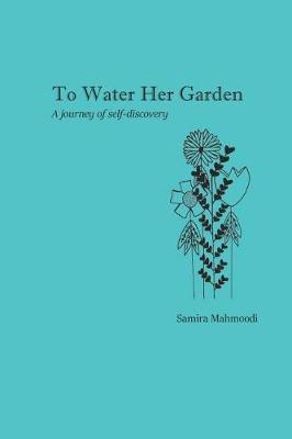 To Water Her Garden by Samira Mahmoodi