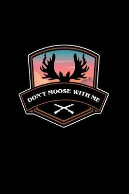 Don't Moose With Me by Gcjournals Hunting Journals