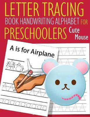Letter Tracing Book Handwriting Alphabet for Preschoolers Cute Mouse by John J Dewald