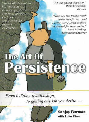 The Art of Persistence: From Building Relationships, to Getting Any Job You Desire... by Sanjay Burman image