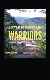 Little Mountain Warriors by Darla Mae Dudley