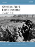 German Field Fortifications 1939-45 by Gordon L. Rottman
