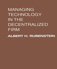 Managing Technology in the Decentralized Firm by Albert H. Rubenstein image