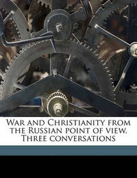 War and Christianity from the Russian Point of View. Three Conversations by Vladimir Sergeyevich Solovyov