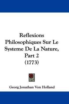 Reflexions Philosophiques Sur Le Systeme De La Nature, Part 2 (1773) by Georg Jonathan Von Holland