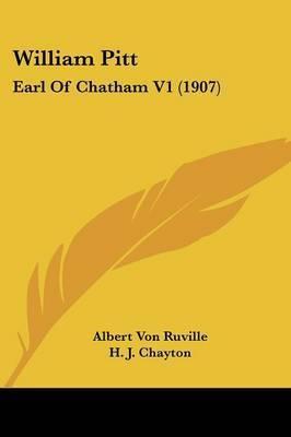 William Pitt: Earl of Chatham V1 (1907) by Albert Von Ruville