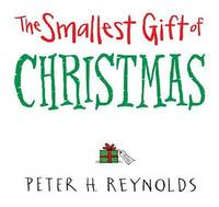 The Smallest Gift of Christmas by Peter H Reynolds