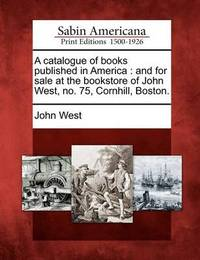 A Catalogue of Books Published in America by John West