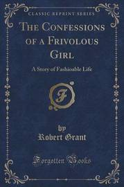 The Confessions of a Frivolous Girl by Robert Grant