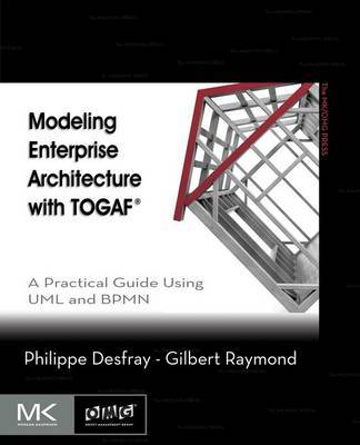Modeling Enterprise Architecture with TOGAF by Philippe Desfray