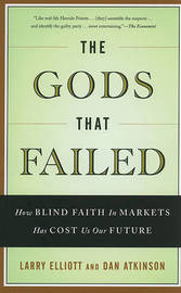 The Gods That Failed: How Blind Faith in Markets Has Cost Us Our Future by Larry Elliott image