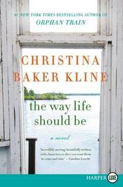 The Way Life Should Be [Large Print] by Christina Baker Kline