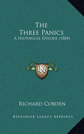 The Three Panics: A Historical Episode (1884) by Richard Cobden