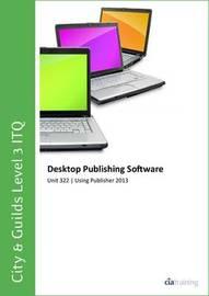 City & Guilds Level 3 Itq - Unit 322 - Desktop Publishing Software Using Microsoft Publisher 2013 by CIA Training Ltd