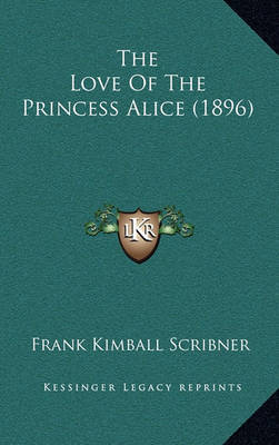 The Love of the Princess Alice (1896) by Frank Kimball Scribner