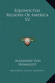 Equinoctial Regions of America V2 by Alexander Von Humboldt