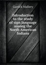 Introduction to the Study of Sign Language Among the North American Indians by Garrick Mallery image