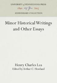 Minor Historical Writings and Other Essays by Henry Charles Lea