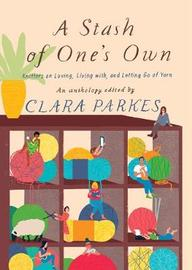 A Stash of One's Own: Knitters on Loving, Living with, and Letting Go of Yarn by Clara Parkes image