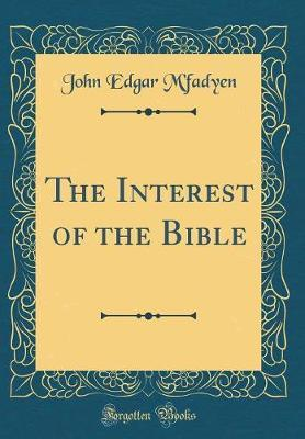 The Interest of the Bible (Classic Reprint) by John Edgar M'Fadyen