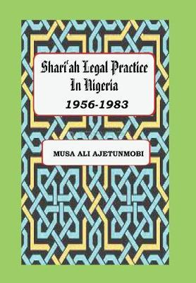 Shariah Legal Practice in Nigeria 1956-1983 by Musa Ali Ajetunmobi image