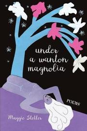 Under a Wanton Magnolia by Maggie Stetler image