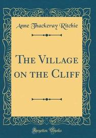 The Village on the Cliff (Classic Reprint) by Anne Thackeray Ritchie image