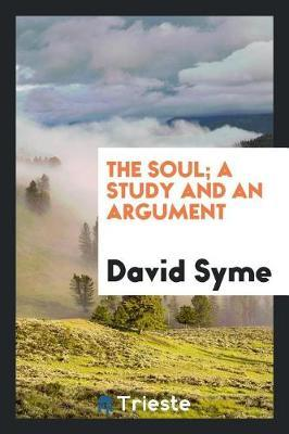 The Soul; A Study and an Argument by David Syme