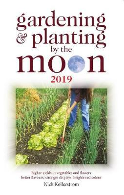 Gardening and Planting by the Moon 2019 by Nick Kollerstrom