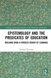 Epistemology and the Predicates of Education by Thomas Peterson