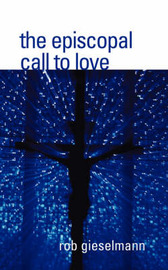 The Episcopal Call to Love by Rob Gieselmann