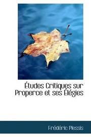 AAetudes Critiques Sur Properce Et Ses AAelAcgies by FrAcdAcric Plessis image