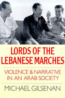 Lords of the Lebanese Marches by Michael Gilsenan