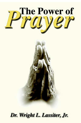 The Power of Prayer by Dr. Wright L. Lassiter Jr.
