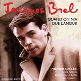 Quand On N'a Que L'amour (Best Of Early Years) by Jacques Brel
