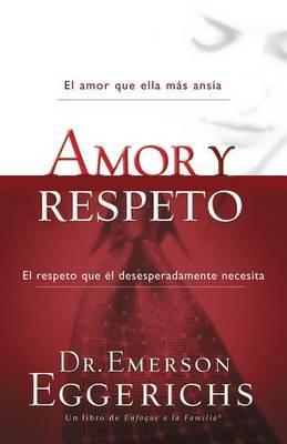 Amor y Respeto by Dr Emerson Eggerichs