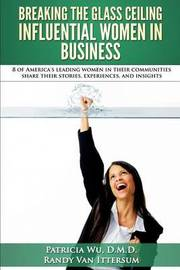 Breaking the Glass Ceiling - Influential Women in Business by Patricia Wu D M D