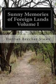Sunny Memories of Foreign Lands Volume I by Harriet Beecher Stowe image