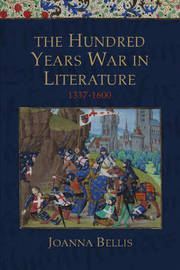The Hundred Years War in Literature, 1337-1600 by Joanna Bellis