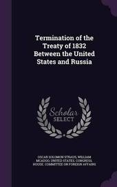 Termination of the Treaty of 1832 Between the United States and Russia by Oscar Solomon Straus