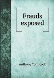 Frauds Exposed by Anthony Comstock