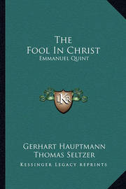 The Fool in Christ: Emmanuel Quint by Gerhart Hauptmann