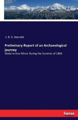 Preliminary Report of an Archaeological Journey by J R S Sterrett
